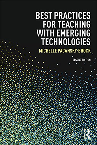 Best Practices for Teaching with Emerging Technologies (Best Practices in Online Teaching and Learning) PDF