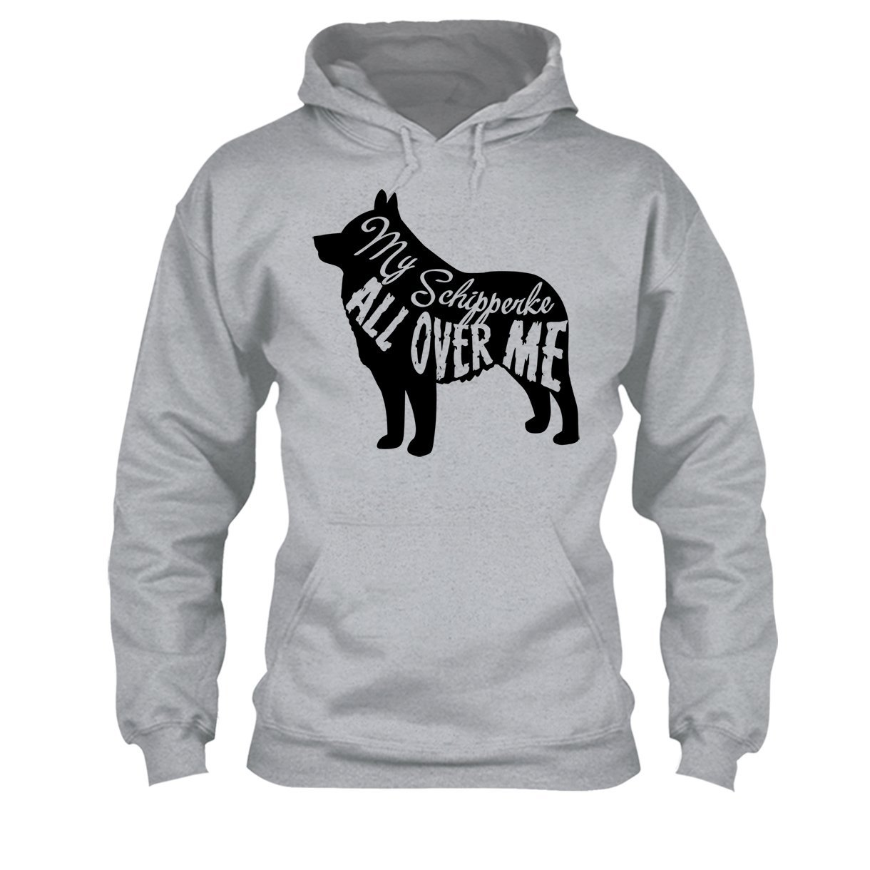 Sweatshirt Big Grey My Schipperke All Over Me Tee Shirt Hoodie