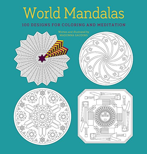 World Mandalas: 100 New Designs for Coloring and Meditation pdf epub