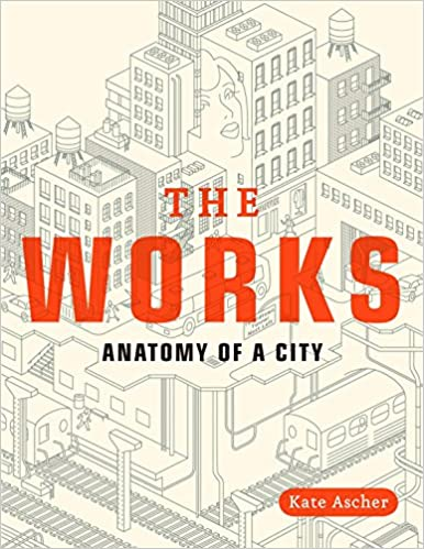 The Works Anatomy Of A City Kate Ascher 8601400935996 Amazon