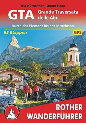 GTA – Grande Traversata delle Alpi: Durch das Piemont bis ans Mittelmeer. 65 Etappen. Mit GPS-Tracks. (Rother Wanderführer)