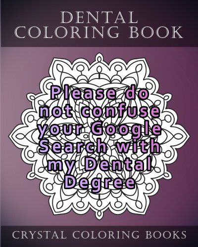 Dental Coloring Book: 20 Relatable Dental Quote Stress Relief Mandala Coloring Pages (Volume 8)