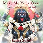 Make Me Your Own: Poems to the Divine Beloved | Tosha Silver