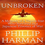 Unbroken: A Memoir of a Tennis Star Who Survived as a Japanese Prisoner of War | Phillip Harman