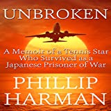 Unbroken: A Memoir of a Tennis Star Who Survived as a Japanese Prisoner of War
