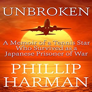 Unbroken: A Memoir of a Tennis Star Who Survived as a Japanese Prisoner of War Audiobook