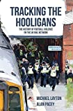 Tracking the Hooligans: The History of Football Violence on the UK Rail Network