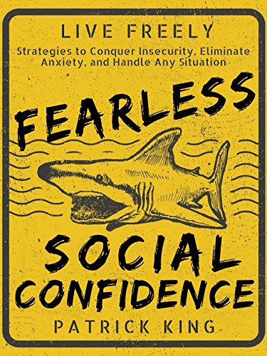 Fearless Social Confidence: Strategies to Conquer Insecurity, Eliminate Anxiety, and Handle Any Situation - How to Live and Speak Freely! (List Of Negative Effects Of Social Media)