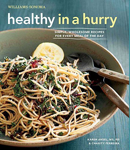 Healthy In A Hurry  Williams Sonoma   Simple  Wholesome Recipes For Every Meal Of The Day