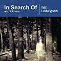 In Search Of and Others Audiobook by Will Ludwigsen Narrated by Philip Hoffman