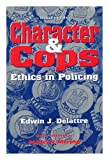 Character and Cops : Ethics in Policing, Delattre, Edwin J., 0844738689