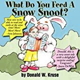 What Do You Feed A Snow Snoot, Donald W. Kruse, 1596637471