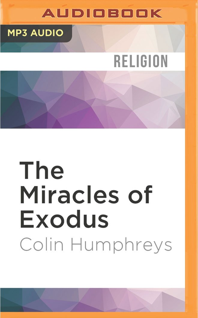 6dbdac9dee9 The Miracles of Exodus: A Scientist's Discovery of the Extraordinary  Natural Causes of the Biblical Stories MP3 CD – Audiobook, MP3 Audio,  Unabridged