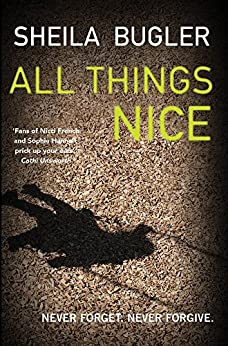 All Things Nice: Never forget. Never forgive. (Ellen Kelly) by [Bugler, Sheila]