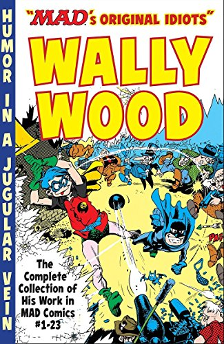 The MAD Art of Wally Wood: The Complete Collection of His Work from MAD Comics  #1-23 (Mad's ''Original Idiots'') by MAD