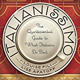 Italianissimo: The Quintessential Guide to What Italians Do Best