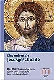 Eine universale Jesusgeschichte: Das Matthäusevangelium aus dem Urtext übersetzt und kommentiert