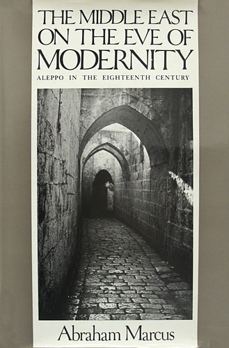 The Middle East On the Eve of Modernity: Aleppo in the Eighteenth Century