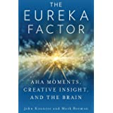 The Eureka Factor: Aha Moments, Creative Insight, and the Brain