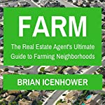 Farm: The Real Estate Agent's Ultimate Guide to Farming Neighborhoods | Brian Icenhower