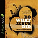 Do What Jesus Did: A Real-Life Field Guide to Healing the Sick, Routing Demons and Changing Lives Forever Audiobook by Robby Dawkins Narrated by John Wilders