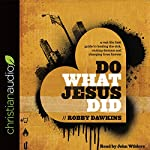 Do What Jesus Did: A Real-Life Field Guide to Healing the Sick, Routing Demons and Changing Lives Forever | Robby Dawkins