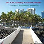 ABCs for Achieving a Winner's Mindset: The ABCs for Succeeding in Life | S. Williams