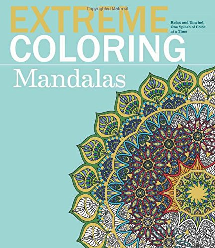 Color Wheel Activity - Extreme Coloring Mandalas: Relax and Unwind, One Splash of Color at a Time (Extreme Art!)