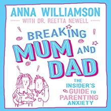 Breaking Mum and Dad Audiobook by Anna Williamson Narrated by Anna Williamson