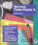 Mastering Turbo Pascal 6, Scott D. Palmer, 0895886758