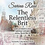 The Relentless Brit: The Relentless Series | Sarina Rose