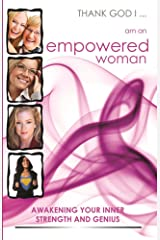 Thank God I... Am an Empowered Woman: Awakening Your Inner Strength and Genius Kindle Edition
