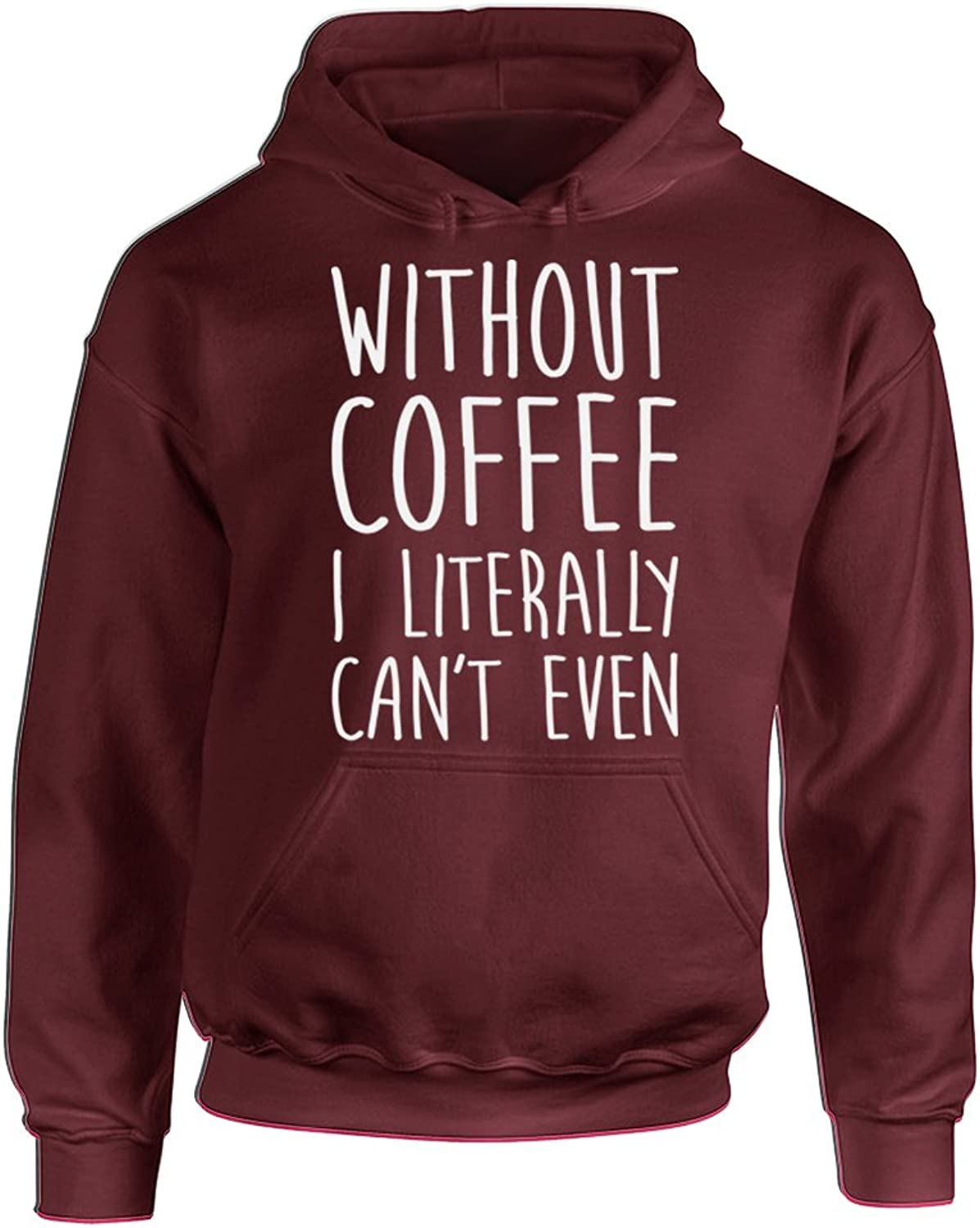H/&T Shirt Hoodies For Women Men Without Coffee I Literally Cant Even Coffee Lovers Sweats