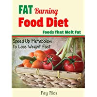 Fat Burning Foods Diet: Foods That Melt Fat, Speed Up Metabolism to Lose Weight...