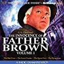 The Innocence of Father Brown, Volume 1: A Radio Dramatization Radio/TV Program by G. K. Chesterton, M. J. Elliot (dramatization) Narrated by J.T. Turner,  The Colonial Radio Players