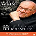 Teach Them Diligently: The Personal Story of a Community Rabbi Audiobook by Berel Wein Narrated by Berel Wein