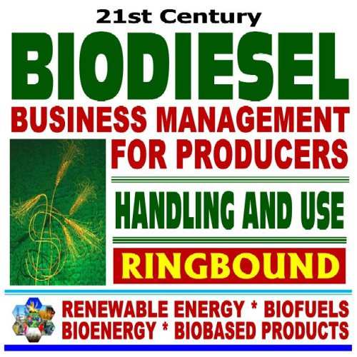 21st Century Biodiesel Fuel  Business Management for Producers and Handling and Use Guidelines - Series on Renewable Ene