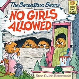The Berenstain Bears No Girls Allowed (First Time Books(R)) by [Berenstain, Stan]