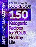 Anti-Inflammatory Cookbook: 150 Anti-Inflammatory Recipes for YOUR Healthy Life