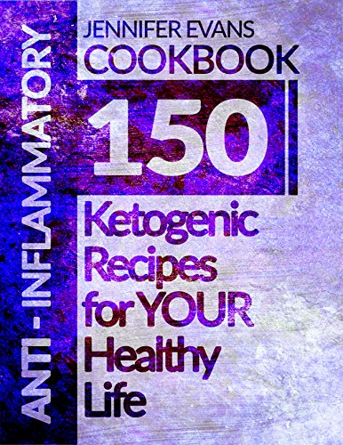 Anti-Inflammatory Cookbook: 150 Anti-Inflammatory Recipes for YOUR Healthy Life by Jennifer Evans