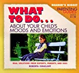 What to Do about Your Child's Moods and Emotions, Roberta Israeloff, 0762101008