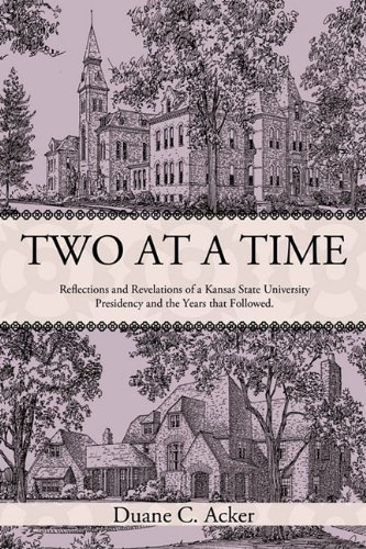 Two at a Time: Reflections and Revelations of a Kansas State University Presidency and the Years That Followed. PDF