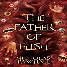 The Father of Flesh Audiobook by Nicholas Paschall Narrated by Christopher M. Walsh