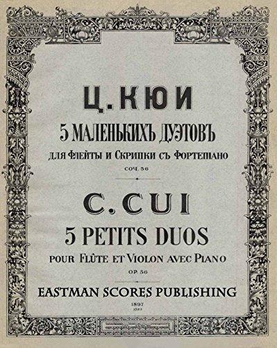 Cui, Cesar : 5 petits duos : pour flute et violon avec piano, op. 56.