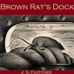 Brown Rat's Dock | J. S. Fletcher