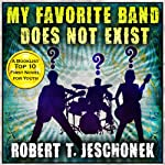 My Favorite Band Does Not Exist | Robert T. Jeschonek