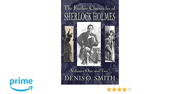 The Further Chronicles Of Sherlock Holmes Volumes 1 And 2 Denis O