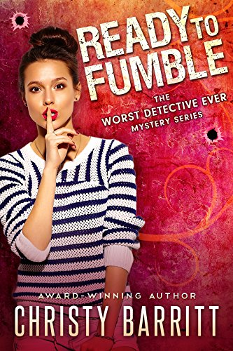 Ready to Fumble (The Worst Detective Ever Book 1) by [Barritt, Christy]