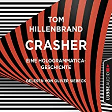 Crasher: Eine Hologrammatica-Geschichte Hörbuch von Tom Hillenbrand Gesprochen von: Oliver Siebeck