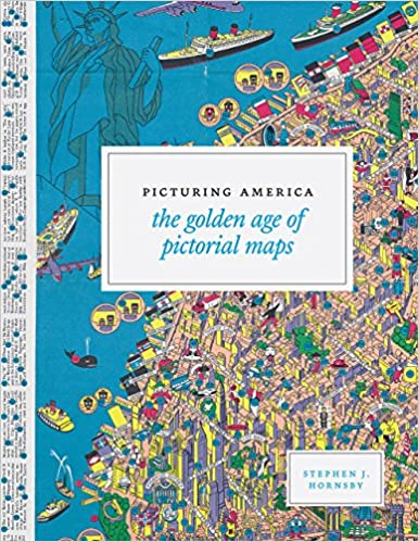 Picturing America The Golden Age Of Pictorial Maps Stephen J Hornsby 9780226386041 Amazon Com Books